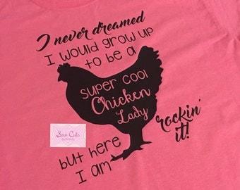 Chicken lady shirt, I never dreamed Chicken Lady shirt, rockin it, farm life, chickens, farming, tee, farm mama