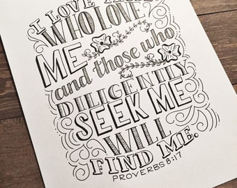 Hand lettered Bible Verse Print, Scripture, Proverbs 8:17 - I love those who love Me