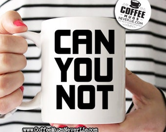 Can You Not Coffee Mug - funny, sarcastic coffee mug perfect for work or great gift for any occasion!