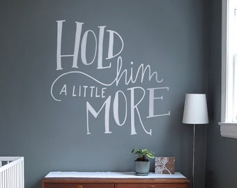 Nursery Wall Decal - Hold Him a Little More - Vinyl Wall Decal Nursery Baby Boy - Modern Calligraphy Hand Lettered - New Baby Boy Nursery