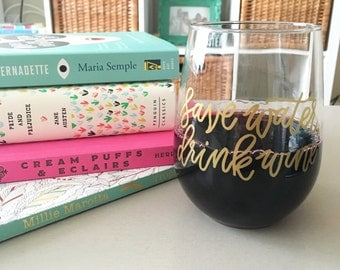 Save Water Drink Wine - Funny Wine Glass - Stemless Wine Glasses - Gift for Wine Lovers - Housewarming Gift - Valentines Gift - Funny Gift