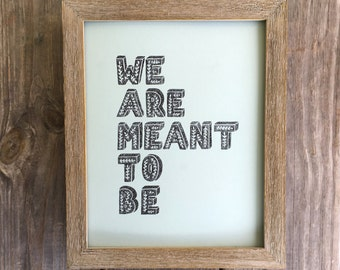 Quote Print, Typography, Home Decor, Wall Art, We Are Meant To Be