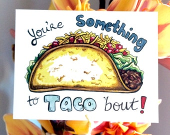 "Uniquely Hand-Drawn Taco Punny Greeting Card - ""You're something to Taco 'bout"" - blank"