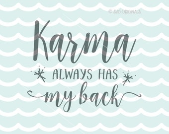 Karma SVG  Cricut Explore and more. Cut or Printable. Karma Always Has My Back Fun Mug Shirt What Goes Around Quote SVG