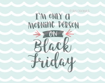 I'm Only A Morning Person on Black Friday SVG Cricut Explore and more. Cut or Printable. Black Friday Shopper Quote Morning Person Shop SVG