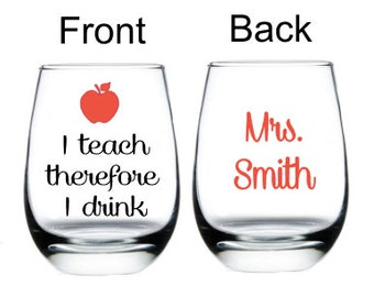 Teacher Wine Glass, Stemless Wine Glass, Gift For Teachers, Teacher Glass, Teacher Grad, I teach therefore I drink glass