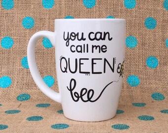 Funny Coffee Mug - You Can Call Me Queen Bee - Hand Painted Coffee Mug - Queen Bee Mug - Funny Mug - Personalized Mug - Mug - Custom Gift