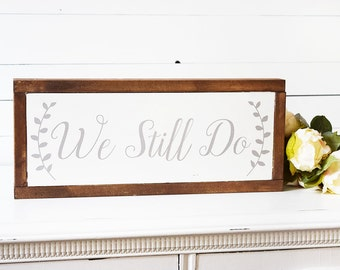 Anniversary Gifts For Parents- We Still Do Sign- Gift for Couples- Anniversary Gift- 5th Anniversary Gift- Gift for Parents- Farmhouse Décor