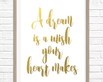 REAL GOLD FOIL A dream is a wish your heart makes Foil Print-Wall Art Print Gold Foil, Typography