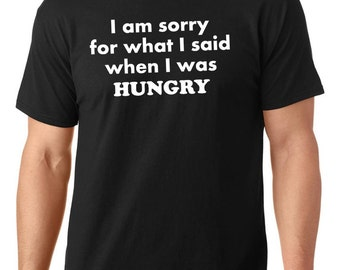 I am sorry for what I said when I was hungry t-shirt, funny t-shirt, TEEddictive