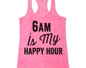 6am Is My Happy Hour Burnout Tank Top. Workout Tank.