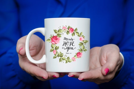 My Only HOPE is in YOU | PSALM 39:7 | Message Mugs | 11 oz.