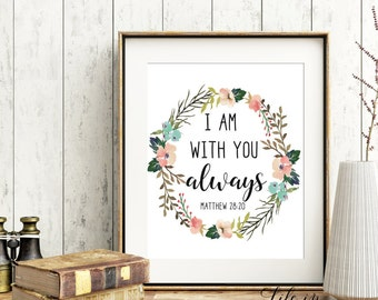 Printable Bible Verse Art, Scripture Typography, I am with you always, Matthew 28:20, Wall art print, Bible verse print, IW1