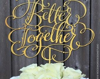 Wedding Cake Topper, Better Together, Better Together Cake Topper, Wedding Decor, Wedding Reception, Wood Cake Topper