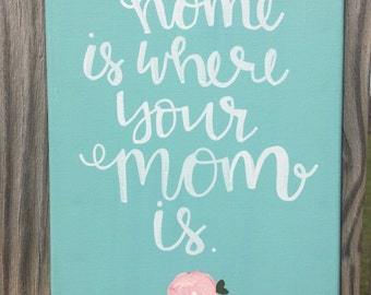 Home is where your mom is Mothers Day Gift DIY Home Decor Wall Decor Canvas Quote Calligraphy