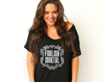 Foolish Mortal Tee, Sizes S-3X, Plus Sizes available, Haunted Mansion Inspired Tee