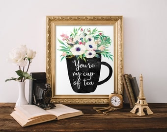 You're my cup of tea, Kitchen print,  Kitchen wall art,  Kitchen decor, Kitchen sign, Kitchen art, housewarming gift, Art for kitchen, 653