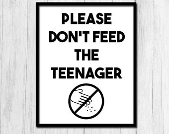 Please Don't Feed The Teenager Printable Art for Teenager Gift for Teenager Digital Download Wall Art for Teens Funny Wall Sign Printable