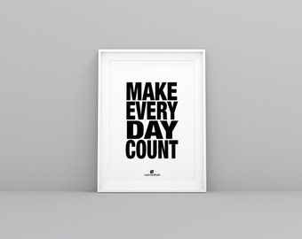 Make Every Day Count - http://andrebellfield.com Motivational Print Inspirational Quote Typography Wall Art Home Decor Office Decor