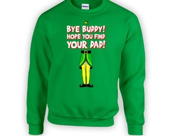Buddy The Elf Sweat Shirt Bye Buddy Hope You Find Your Dad! Crewneck Ugly Christmas Shirt Holiday Xmas Present Funny Elf Hoodie BBW-123