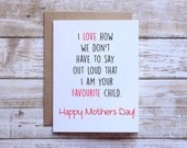 Happy Mothers Day, Favourite child, funny Mothers day card, mothers day card from son, mothers day card from daughter