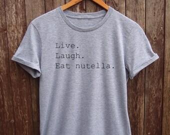 Nutella Shirt Womens - tumblr nutella tshirt, funny food tshirts, funny nutella shirt, nutella prints, nutella quote t shirt, foodie shirt