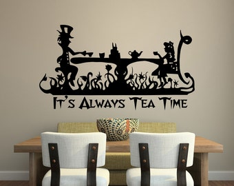 It's Always Tea Time Wall Decal Quote- Alice In Wonderland Wall Decal Quote- Alice In Wonderland Wall Art Mad Hatter Tea Party Decor 124