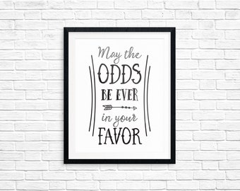 Printable Art, Movie & Book Quote, May the Odds Be Ever In Your Favor, Typography Quote, Art Print, Digital Download Print, Quote Printables