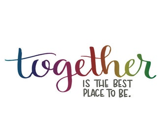 DIGITAL DOWNLOAD // Together is the best place to be // Wall Art Print