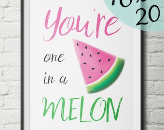 You're One In A Melon 16x20 Print - Watermelon Print - One In A Melon Poster - Home Decor - Gift - Fruit Print - Kitchen Wall Art