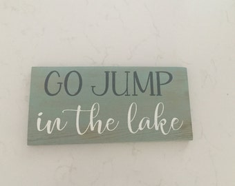 Go Jump in the Lake! Wooden Shelf Sitter/Sign