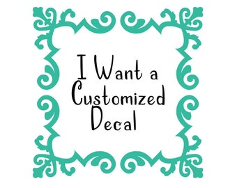 Customized Decal - tell me what you want
