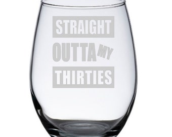40th Birthday Gifts for Women, 40th Birthday, 40th Birthday Party, Straight Outta My Thirties, 40th Birthday Wine Glass, Woman's 40th, Man's