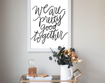 We Are Pretty Good Together Quote Digital Download