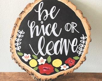 Be Nice or Leave Wood Slice Art