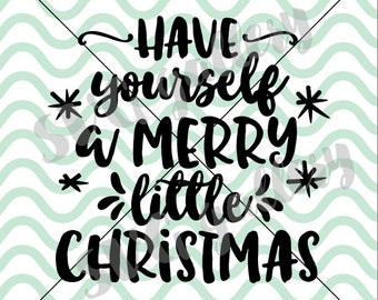 Have yourself a merry little Christmas SVG, Christmas svg, Digital cut file, winter svg, Merry Christmas svg, commercial use OK