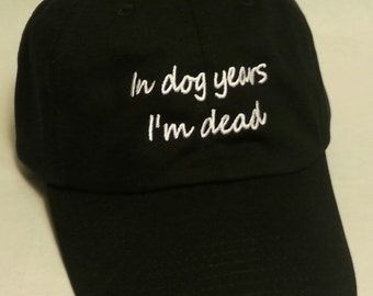 In Dog Years I'm Dead Baseball Hat  / 100% Cotton Bio-Washed Unstructured Basbeall Cap / Many Colors to Choose From