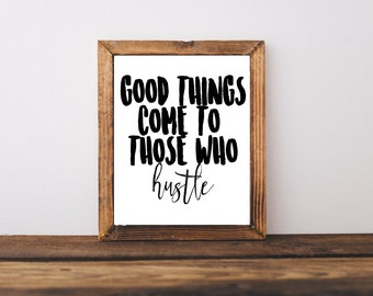 Motivational Print -Good Things Come To Those Who Hustle - Home Decor  - Wall Art - Motivational Quote -Office Decor - Inspirational Quote