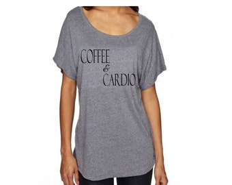 Coffee and Cardio Loose Fitting Workout Dolman T Shirt  Great for the Gym or Cardio Workout - Very soft Tee Shirt