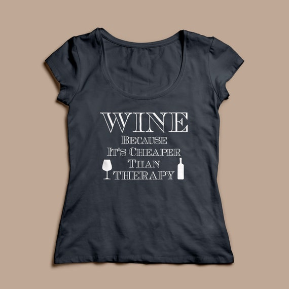 Wine Because Its Cheaper Than Therapy Funny Wine Shirt S-XXL