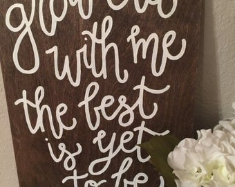Grow Old With Me, The Best Is Yet To Be - Wooden Sign - Wedding / Home Decor