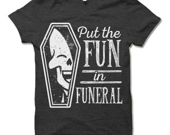 Halloween T Shirt. I Put The Fun in Funeral Shirt. Funny Halloween Gift.