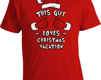 Funny Christmas Tee Xmas This Guy Loves Christmas Vacation Shirt Presents For Him Gifts For Holidays T Shirt Xmas Clothes Mens Tee TGW-630