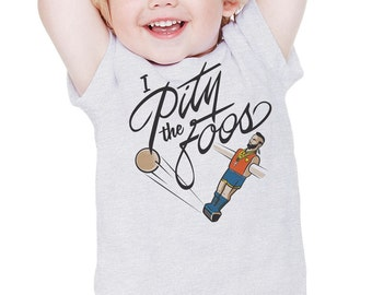 I Pity The Foos : Babes/Toddler T-Shirt