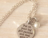 Put on Your Big Girl Panties, Inspirational Quote, Quote Jewelry, Motivational Jewelry, Best Friend Gift, Best Friend Necklace