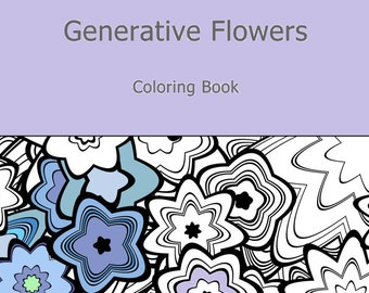 Adult Coloring Book Generative Flowers , by generative artist Kristin Henry. Math, Science, Chemistry. colouring color therapy geeky