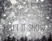 Let it Snow, Holiday Sign, Quote, Black and White, Nature Photography, Gray, Rustic Decor, Christmas Tree Forest