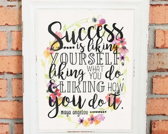 Inspirational Quotes - Wall Art - Gift - Success is Liking Yourself... - Maya Angelou - Hand Drawn - Black and White with Watercolor Floral
