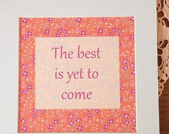 Positive message fine art print 6x6 - The best is yet to come
