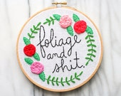 "hand embroidered floral hoop art ""foliage and shit"" in a 6 inch wooden hoop"
